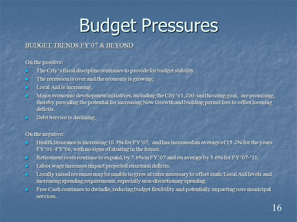 Budget Pressures BUDGET TRENDS FY'07 & BEYOND On the positive: The City's fiscal discipline continues to provide for budget stability.