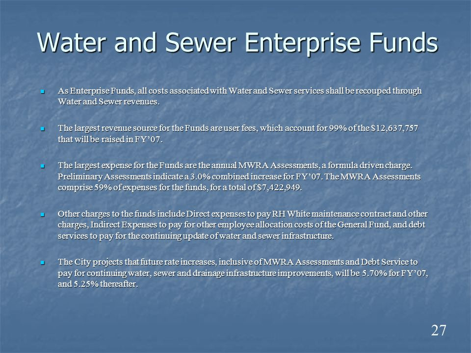 Water and Sewer Enterprise Funds As Enterprise Funds, all costs associated with Water and Sewer services shall be recouped through Water and Sewer revenues.