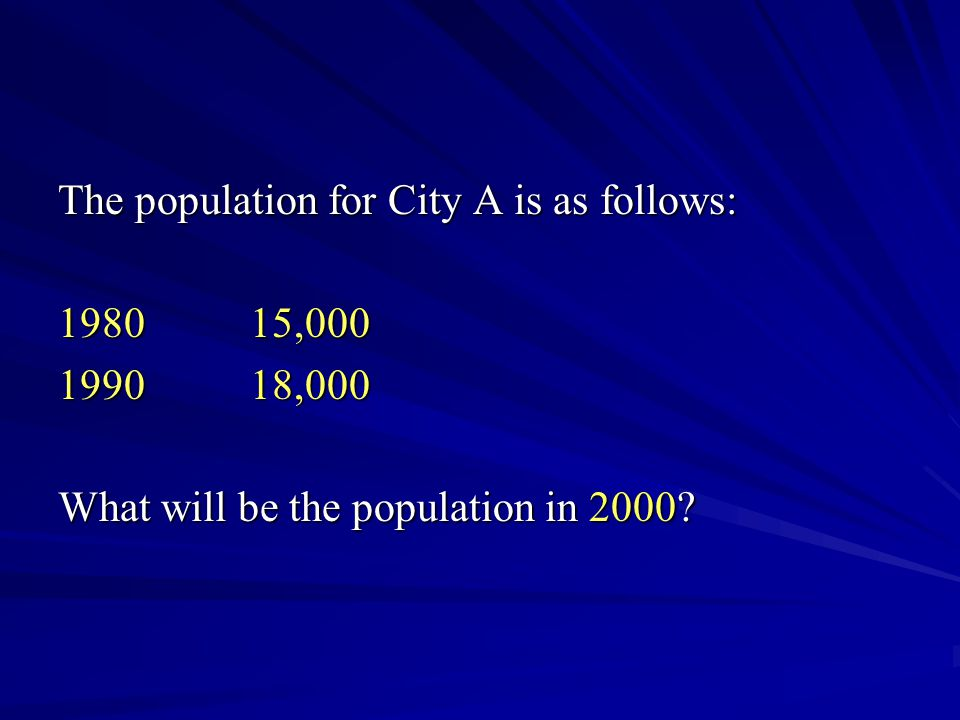 The population for City A is as follows: 198015,000 199018,000 What will be the population in 2000?