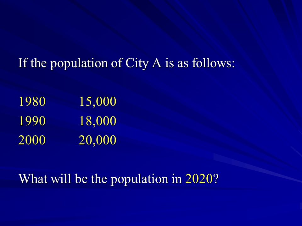 If the population of City A is as follows: 198015,000 199018,000 200020,000 What will be the population in 2020?