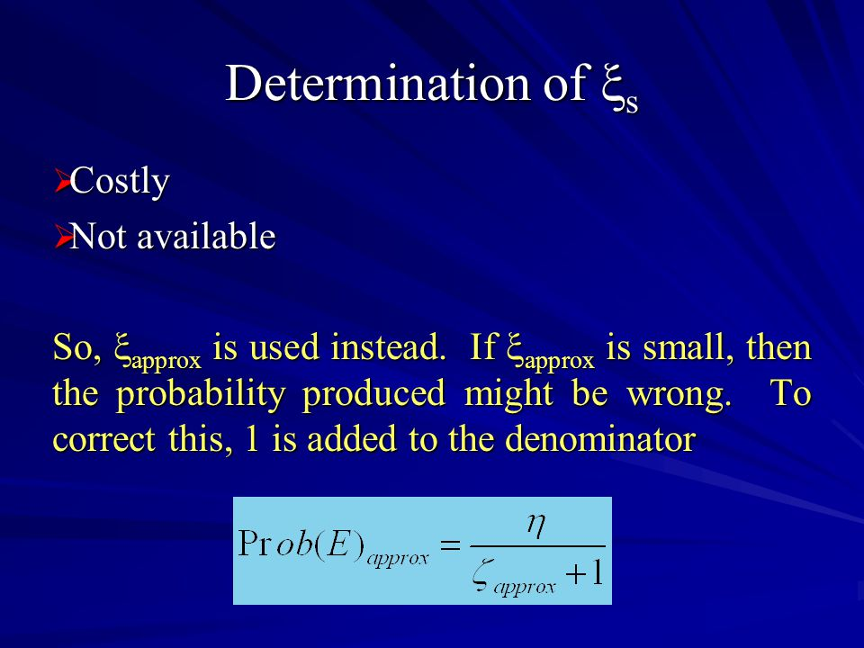 Determination of  s  Costly  Not available So,  approx is used instead.