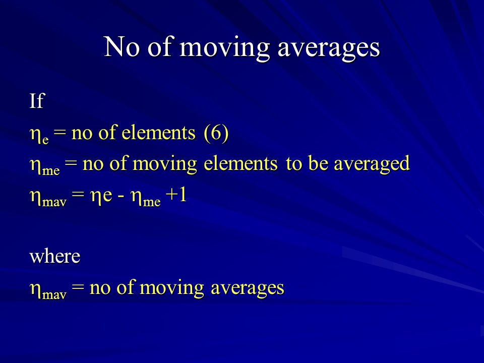 No of moving averages If  e = no of elements (6)  me = no of moving elements to be averaged  mav =  e -  me +1 where  mav = no of moving averages