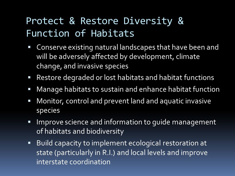 Protect & Restore Diversity & Function of Habitats  Conserve existing natural landscapes that have been and will be adversely affected by development