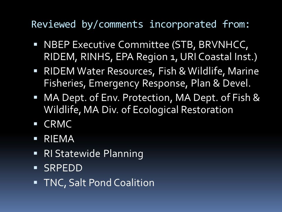 Reviewed by/comments incorporated from:  NBEP Executive Committee (STB, BRVNHCC, RIDEM, RINHS, EPA Region 1, URI Coastal Inst.)  RIDEM Water Resources, Fish & Wildlife, Marine Fisheries, Emergency Response, Plan & Devel.