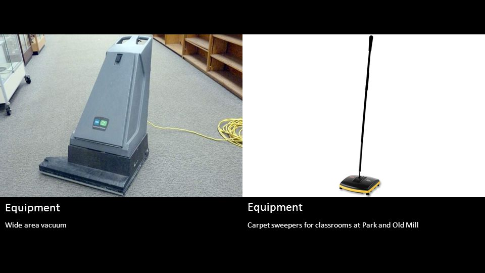 Carpet sweepers for classrooms at Park and Old Mill Equipment Wide area vacuum