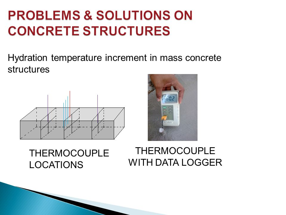PROBLEMS & SOLUTIONS ON CONCRETE STRUCTURES Hydration temperature increment in mass concrete structures THERMOCOUPLE LOCATIONS THERMOCOUPLE WITH DATA LOGGER