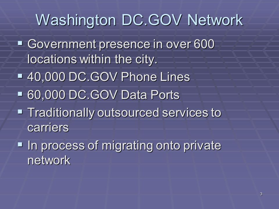 3 Washington DC.GOV Network  Government presence in over 600 locations within the city.