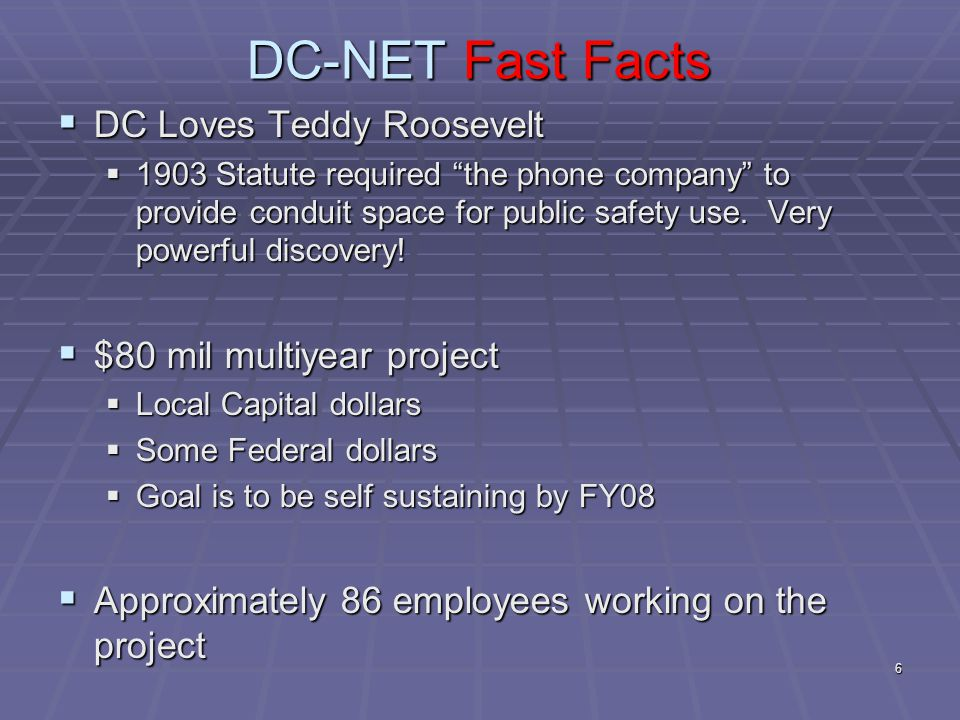 6 DC-NET Fast Facts  DC Loves Teddy Roosevelt  1903 Statute required the phone company to provide conduit space for public safety use.