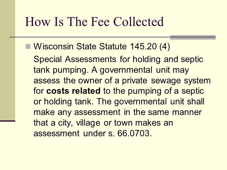 How Is The Fee Collected Wisconsin State Statute 145.20 (4) Special Assessments for holding and septic tank pumping.