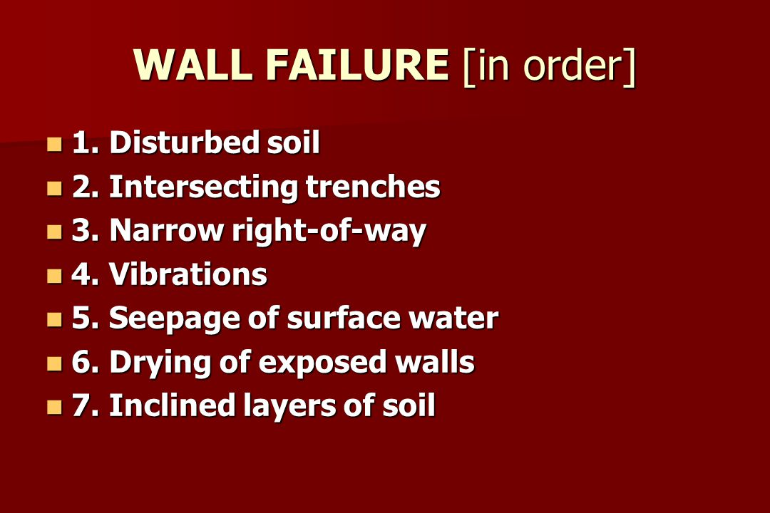 WALL FAILURE [in order] 1. Disturbed soil 1. Disturbed soil 2.
