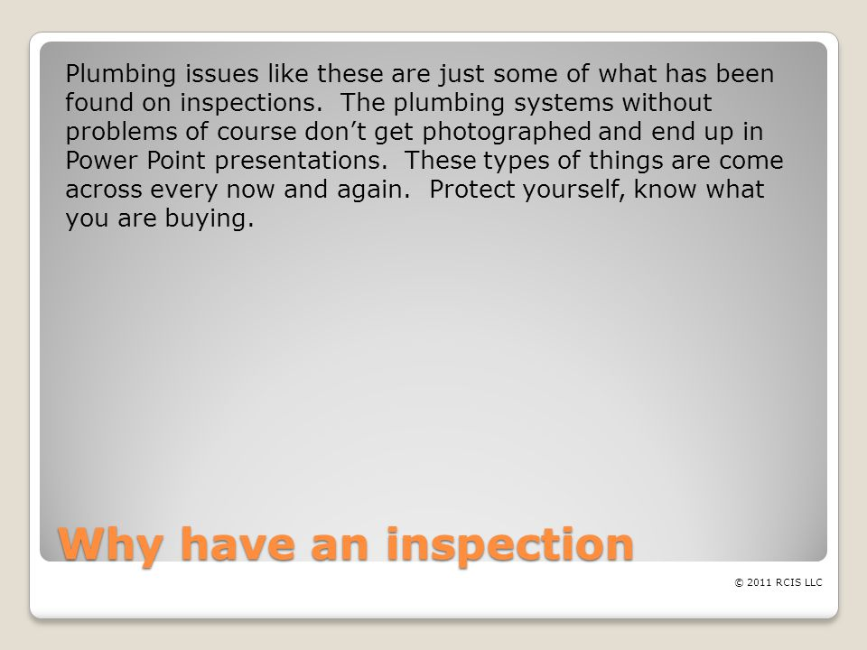 Why have an inspection Plumbing issues like these are just some of what has been found on inspections.