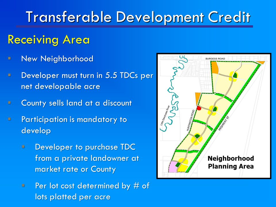 Transferable Development Credit Receiving Area  New Neighborhood  Developer must turn in 5.5 TDCs per net developable acre  County sells land at a