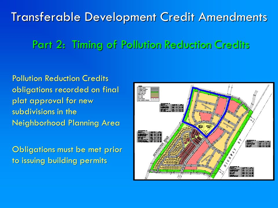 Part 2: Timing of Pollution Reduction Credits Pollution Reduction Credits obligations recorded on final plat approval for new subdivisions in the Neig