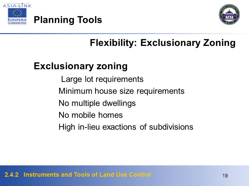 2.4.2 Instruments and Tools of Land Use Control 18 Flexibility: Exclusionary Zoning Exclusionary zoning ----a way of eliminating unwanted uses, such a