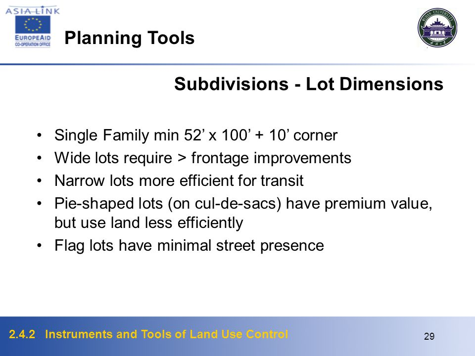 2.4.2 Instruments and Tools of Land Use Control 28 Subdivisions - Street Layout Streets comprise 10-30% of land area Streets contain public utilities