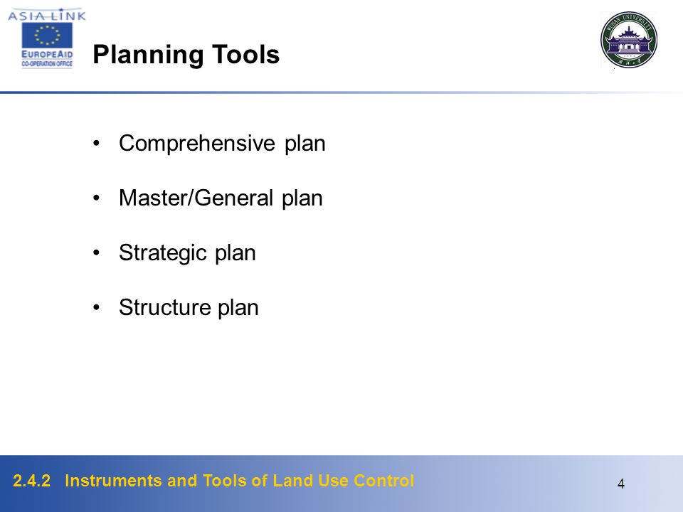 2.4.2 Instruments and Tools of Land Use Control 3 Common Tools of Land Use Control Planning tools Zoning/Zoning ordinance Site plan control (or subdiv