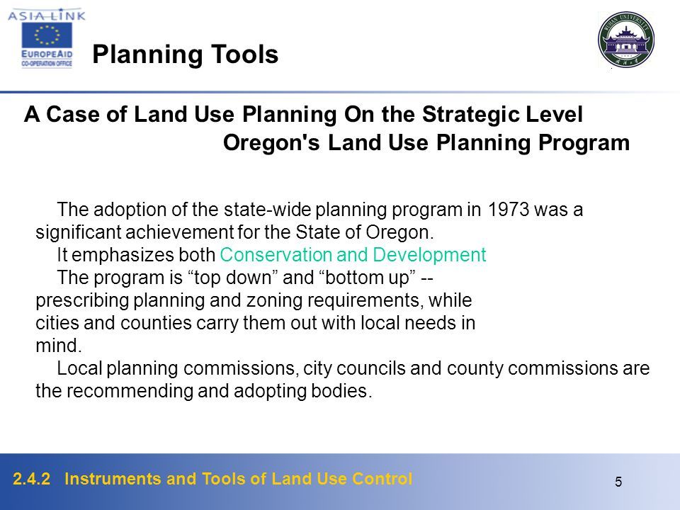 2.4.2 Instruments and Tools of Land Use Control 4 Planning Tools Comprehensive plan Master/General plan Strategic plan Structure plan