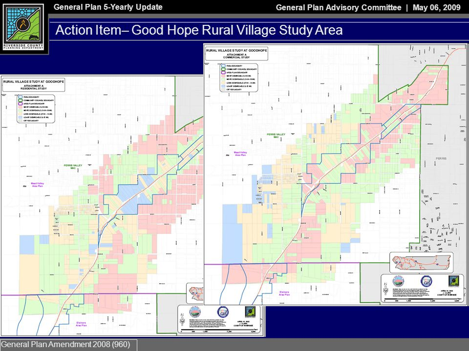 General Plan 5-Yearly Update General Plan Advisory Committee | May 06, 2009 General Plan Amendment 2008 (960) Action Item– Good Hope Rural Village Study Area