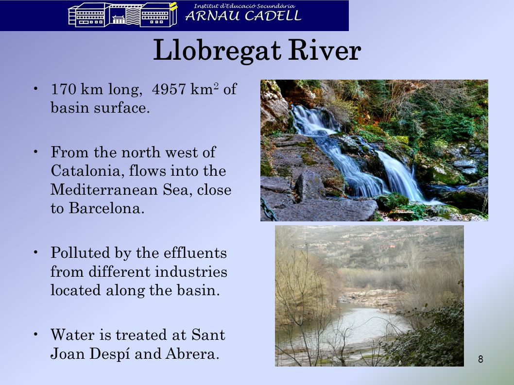 Llobregat River 170 km long, 4957 km 2 of basin surface.