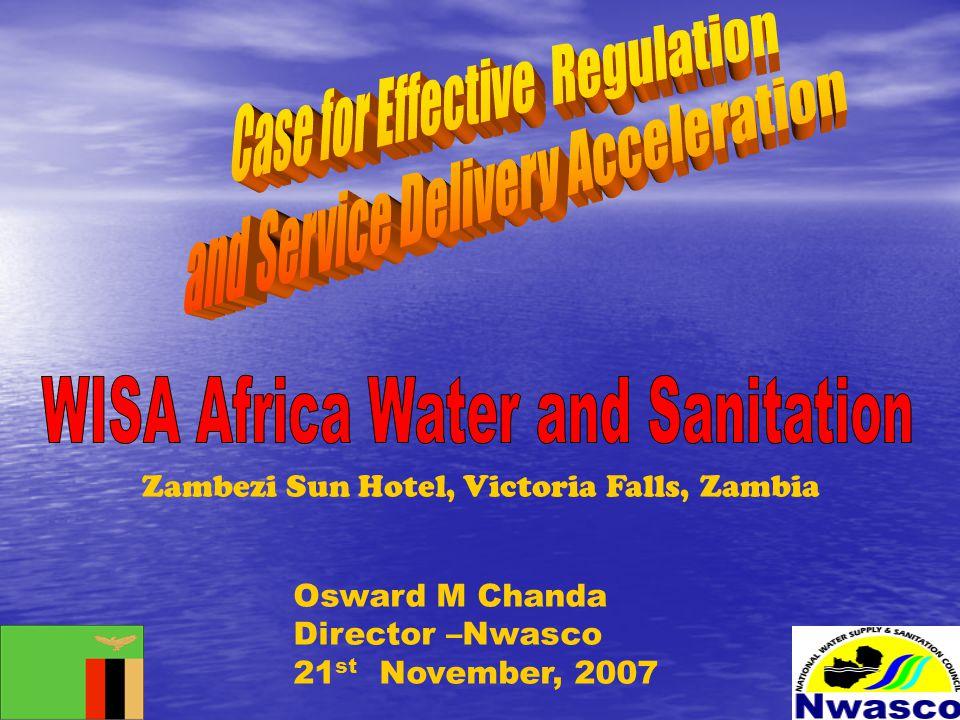 Osward M Chanda Director –Nwasco 21 st November, 2007 Zambezi Sun Hotel, Victoria Falls, Zambia