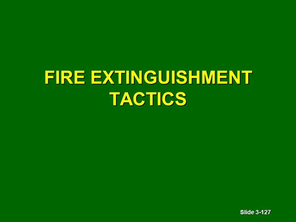 Slide 3-127 FIRE EXTINGUISHMENT TACTICS