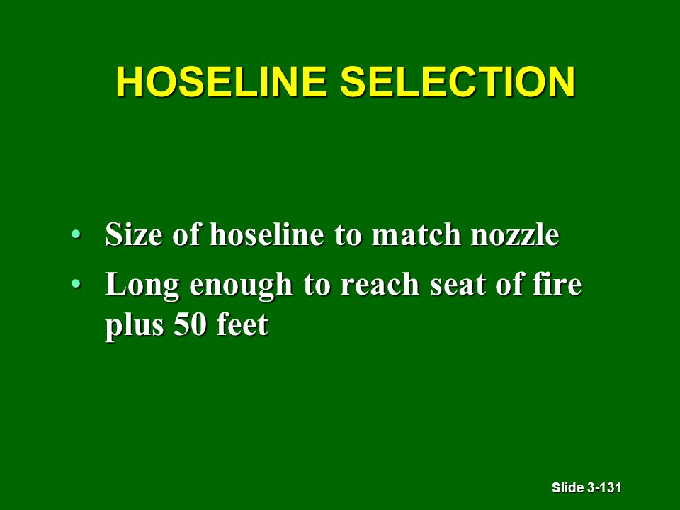 Slide 3-131 HOSELINE SELECTION HOSELINE SELECTION Size of hoseline to match nozzleSize of hoseline to match nozzle Long enough to reach seat of fire p