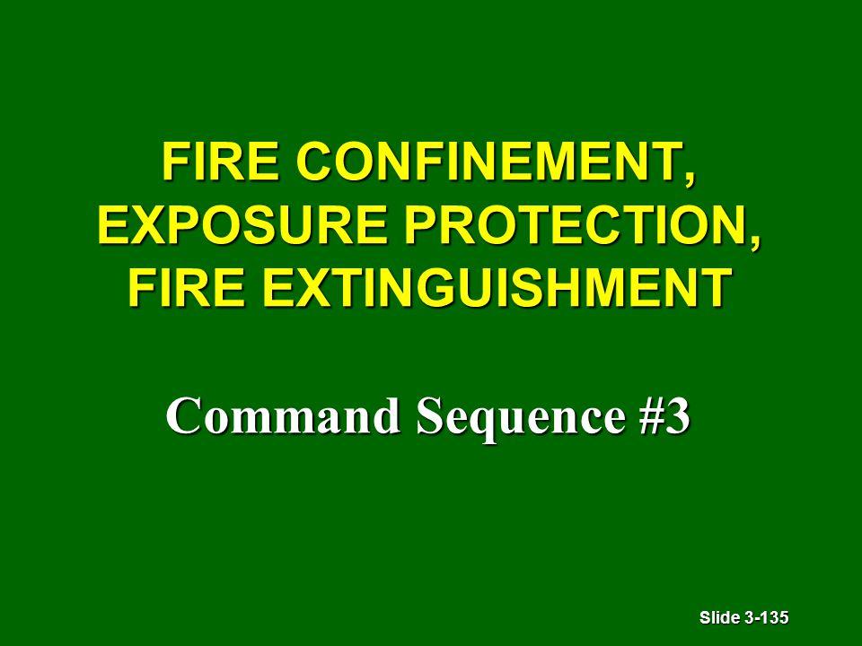 Slide 3-135 FIRE CONFINEMENT, EXPOSURE PROTECTION, FIRE EXTINGUISHMENT Command Sequence #3