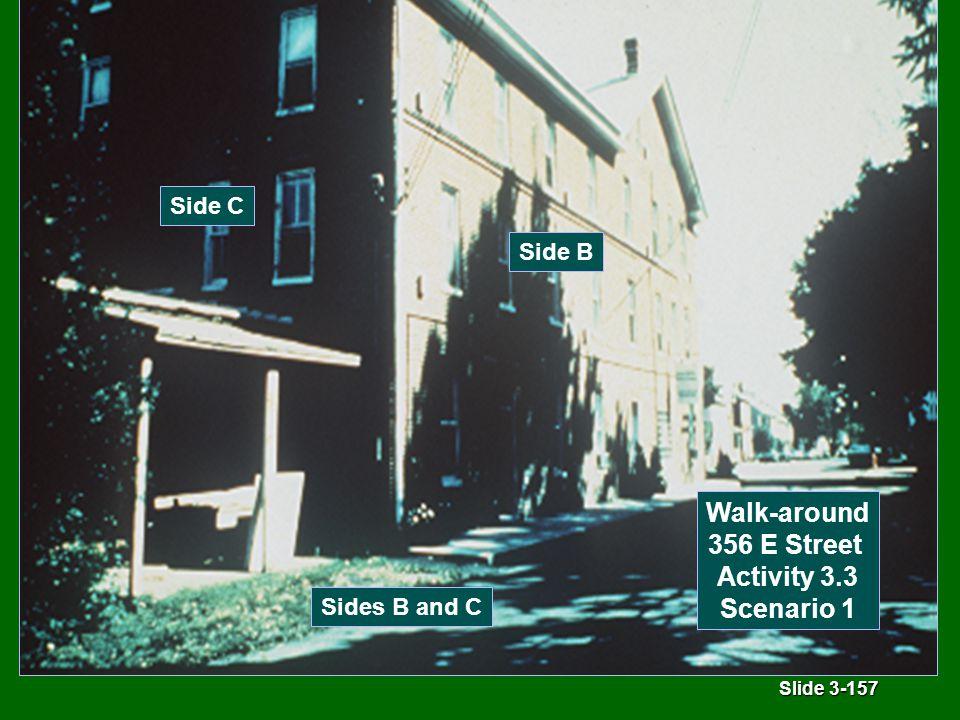 Slide 3-157 Sides B and C Side C Side B Walk-around 356 E Street Activity 3.3 Scenario 1
