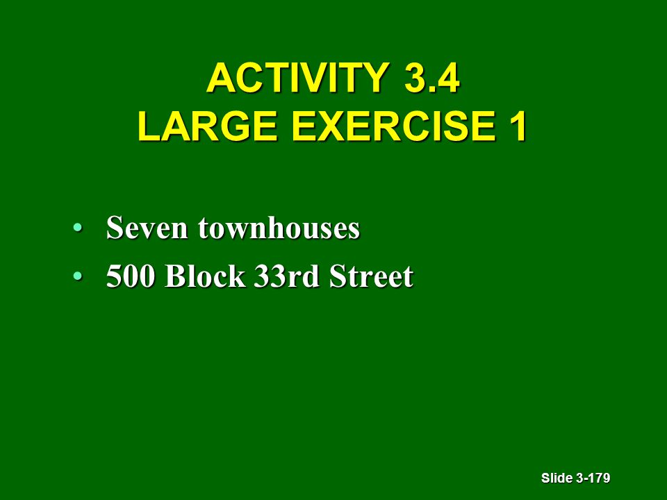 Slide 3-179 ACTIVITY 3.4 LARGE EXERCISE 1 Seven townhousesSeven townhouses 500 Block 33rd Street500 Block 33rd Street