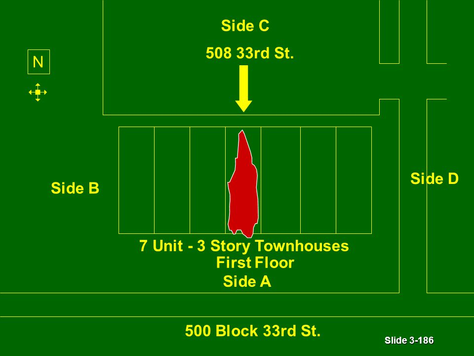 Slide 3-186 7 Unit - 3 Story Townhouses N First Floor Side C Side A Side B Side D 500 Block 33rd St. 508 33rd St.