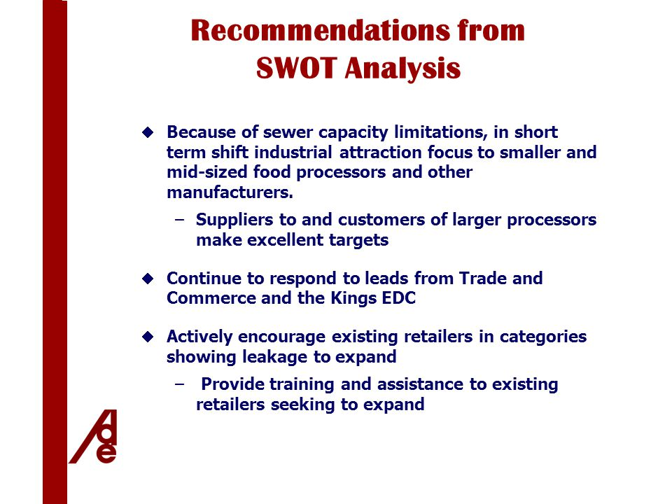 Recommendations from SWOT Analysis  Because of sewer capacity limitations, in short term shift industrial attraction focus to smaller and mid-sized food processors and other manufacturers.