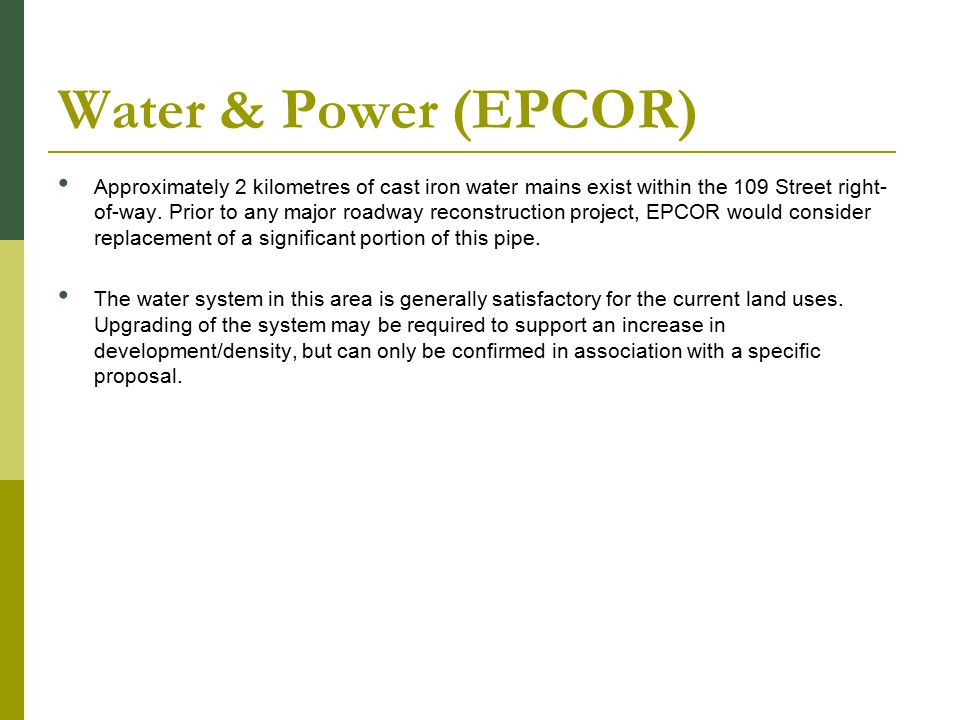 Water & Power (EPCOR) Approximately 2 kilometres of cast iron water mains exist within the 109 Street right- of-way.