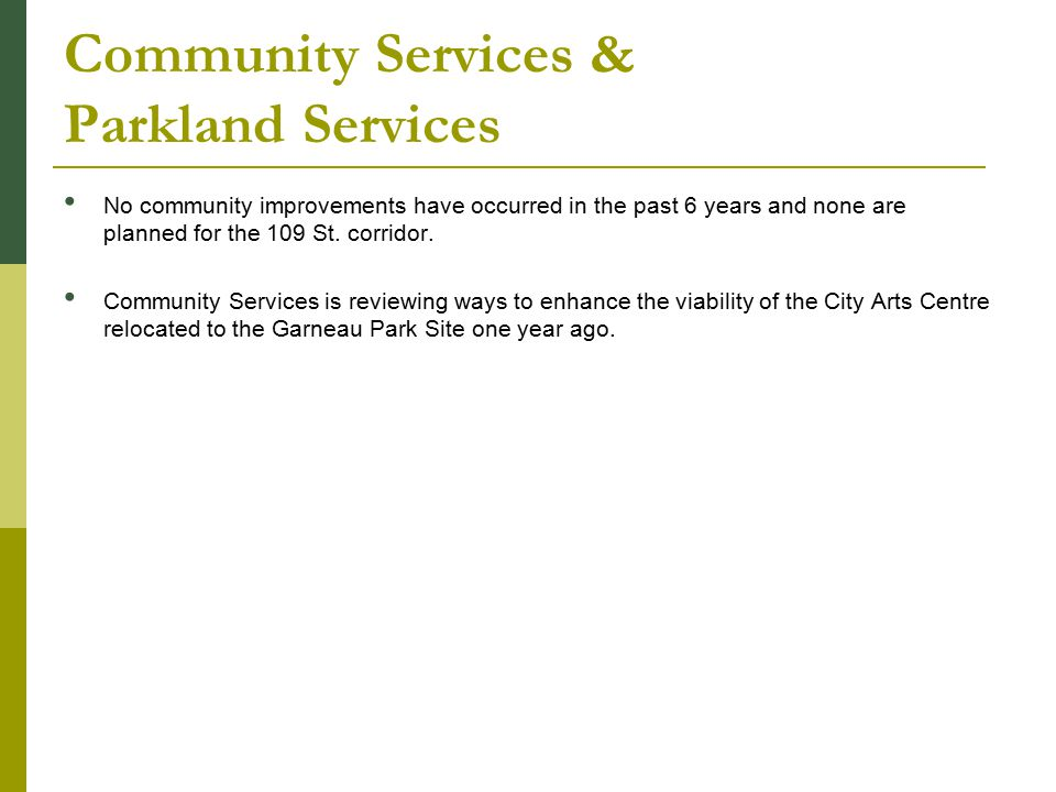 Community Services & Parkland Services No community improvements have occurred in the past 6 years and none are planned for the 109 St.