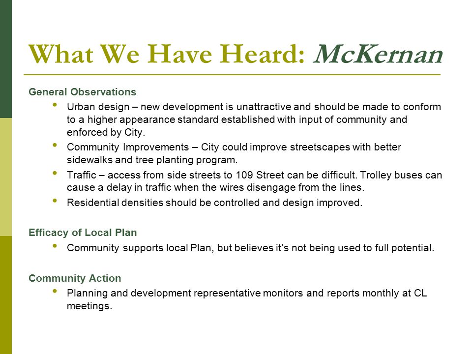 What We Have Heard: McKernan General Observations Urban design – new development is unattractive and should be made to conform to a higher appearance standard established with input of community and enforced by City.