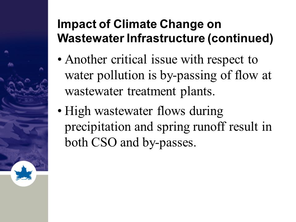 Impact of Climate Change on Wastewater Infrastructure (continued) Another critical issue with respect to water pollution is by-passing of flow at wastewater treatment plants.