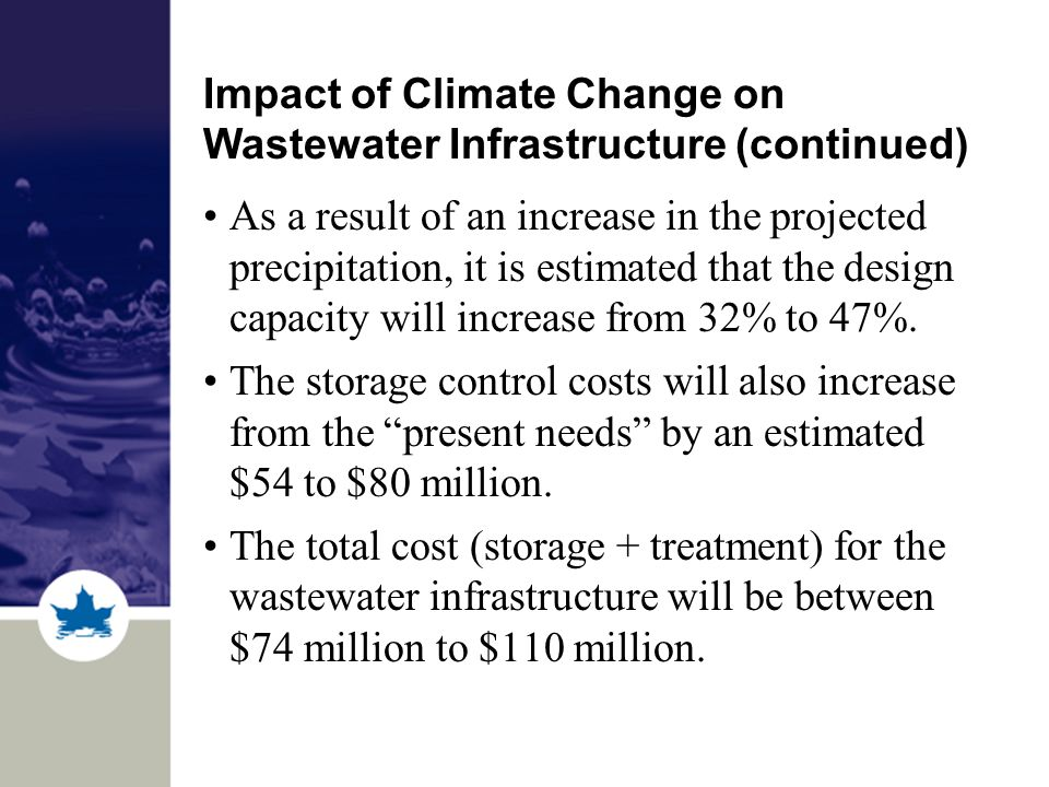 Impact of Climate Change on Wastewater Infrastructure (continued) As a result of an increase in the projected precipitation, it is estimated that the design capacity will increase from 32% to 47%.
