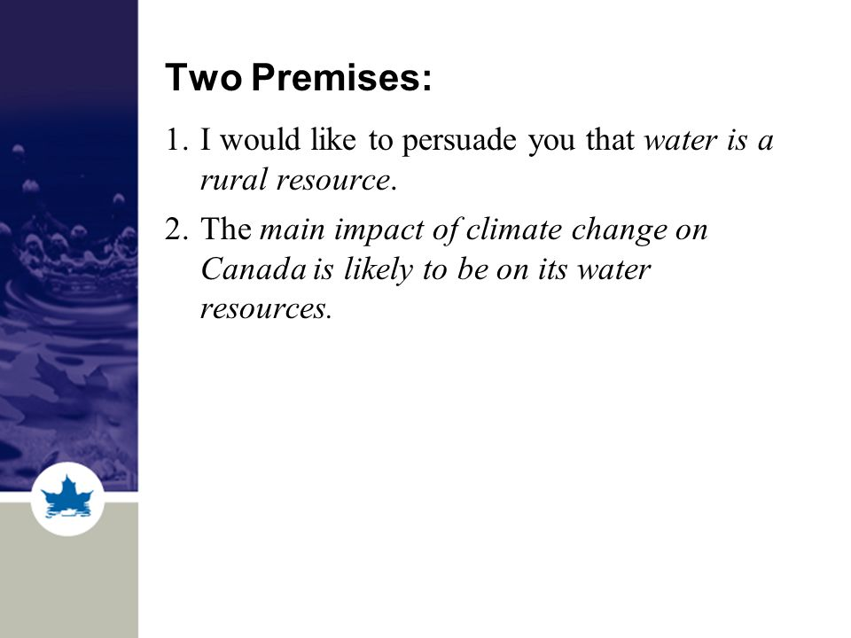Two Premises: 1.I would like to persuade you that water is a rural resource.