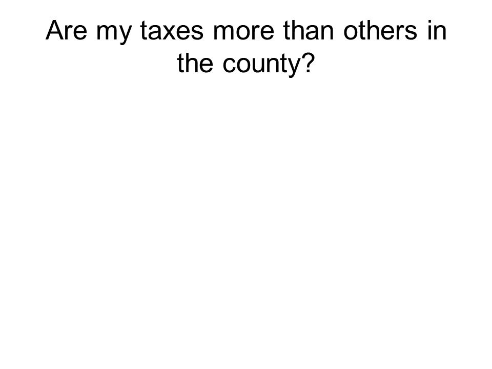 Are my taxes more than others in the county?