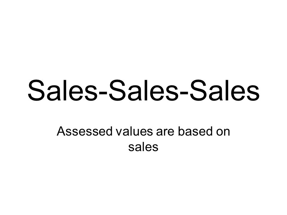 Sales-Sales-Sales Assessed values are based on sales