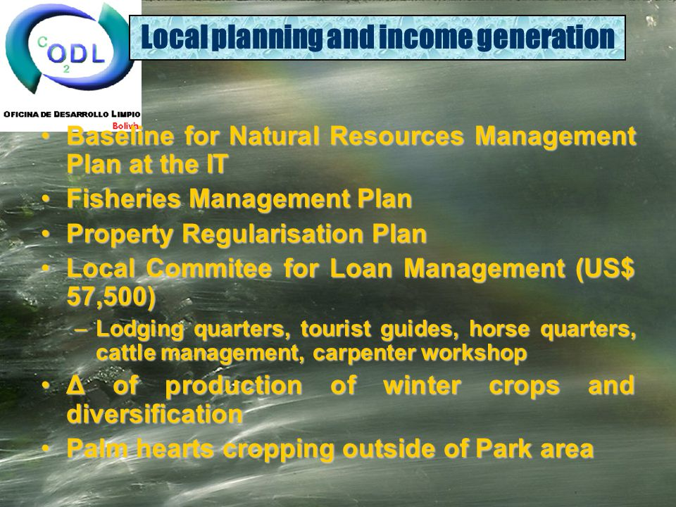 Local planning and income generation Baseline for Natural Resources Management Plan at the ITBaseline for Natural Resources Management Plan at the IT Fisheries Management PlanFisheries Management Plan Property Regularisation PlanProperty Regularisation Plan Local Commitee for Loan Management (US$ 57,500)Local Commitee for Loan Management (US$ 57,500) –Lodging quarters, tourist guides, horse quarters, cattle management, carpenter workshop Δ of production of winter crops and diversificationΔ of production of winter crops and diversification Palm hearts cropping outside of Park areaPalm hearts cropping outside of Park area