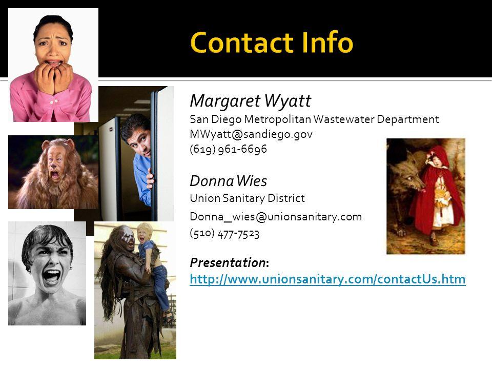Margaret Wyatt San Diego Metropolitan Wastewater Department MWyatt@sandiego.gov (619) 961-6696 Donna Wies Union Sanitary District Donna _ wies@unionsanitary.com (510) 477-7523 Presentation: http://www.unionsanitary.com/contactUs.htm http://www.unionsanitary.com/contactUs.htm