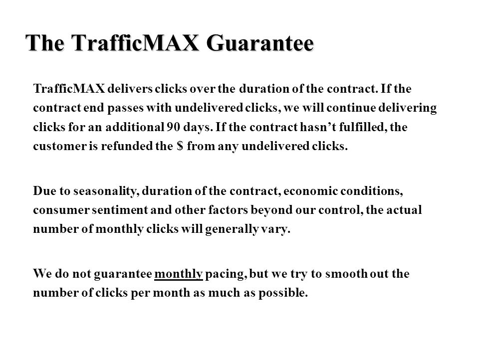 The TrafficMAX Guarantee TrafficMAX delivers clicks over the duration of the contract.