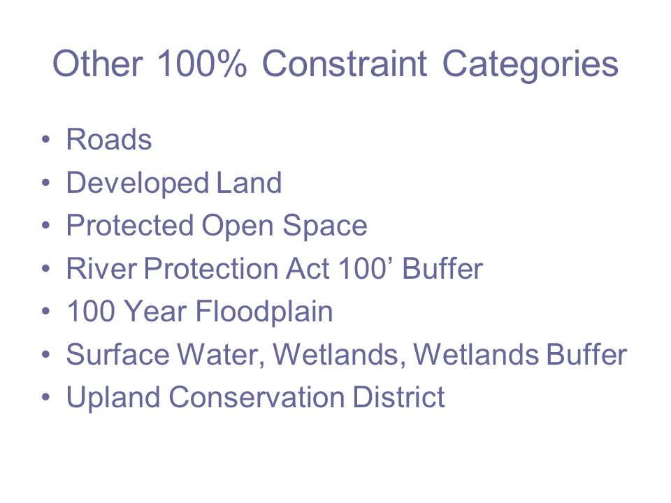 Other 100% Constraint Categories Roads Developed Land Protected Open Space River Protection Act 100' Buffer 100 Year Floodplain Surface Water, Wetlands, Wetlands Buffer Upland Conservation District