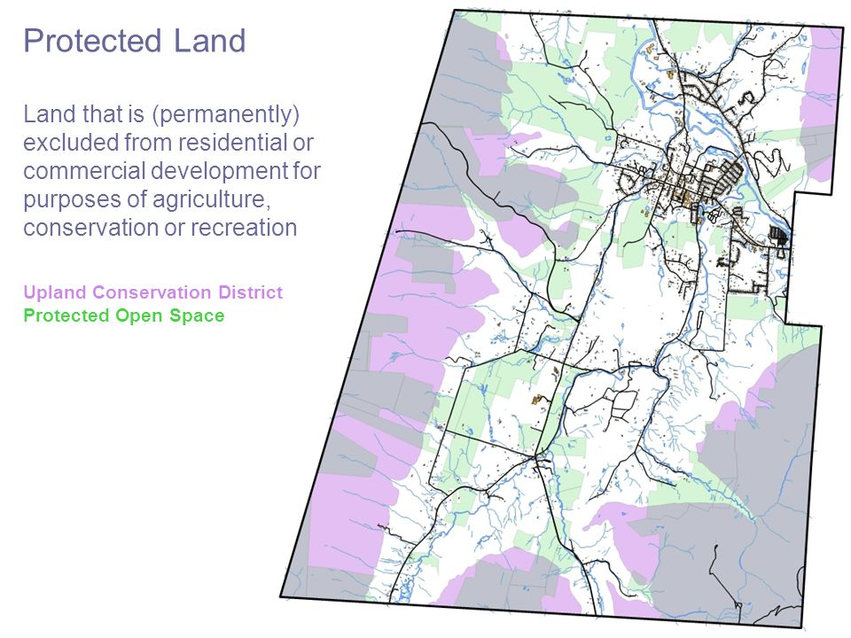Protected Land Land that is (permanently) excluded from residential or commercial development for purposes of agriculture, conservation or recreation Upland Conservation District Protected Open Space * Hopkins Forest and Clark Art are not actually protected, but we're counting them anyway