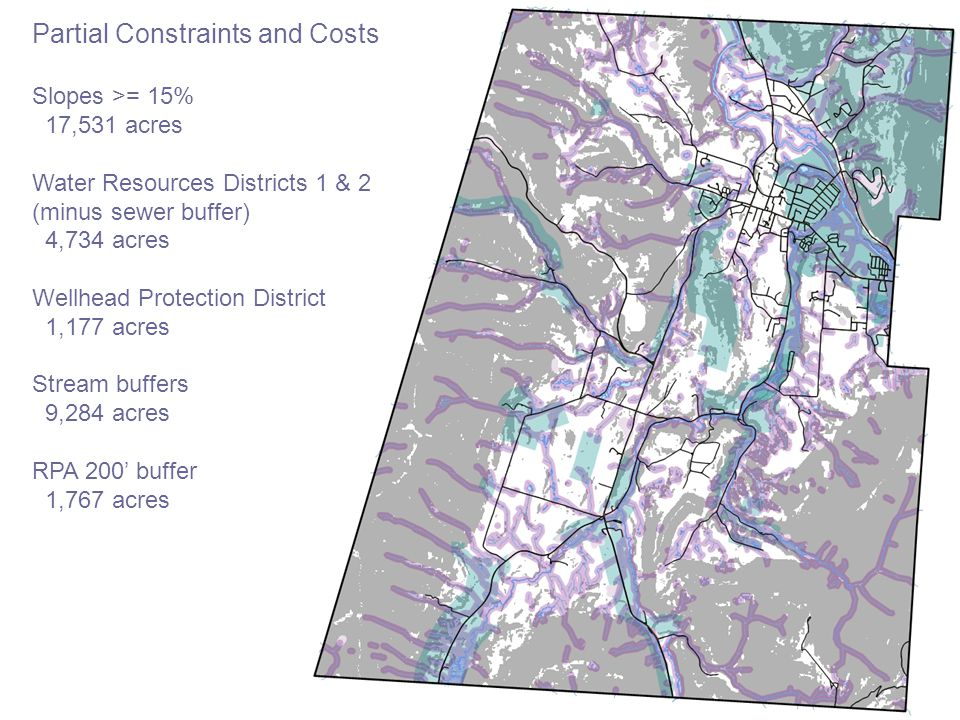 Partial Constraints and Costs Slopes >= 15% 17,531 acres Water Resources Districts 1 & 2 (minus sewer buffer) 4,734 acres Wellhead Protection District 1,177 acres Stream buffers 9,284 acres RPA 200' buffer 1,767 acres