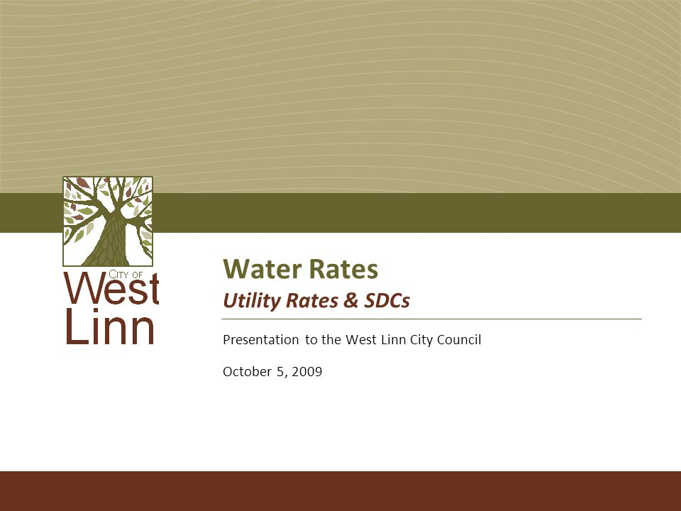Water Rates Utility Rates & SDCs Presentation to the West Linn City Council October 5, 2009