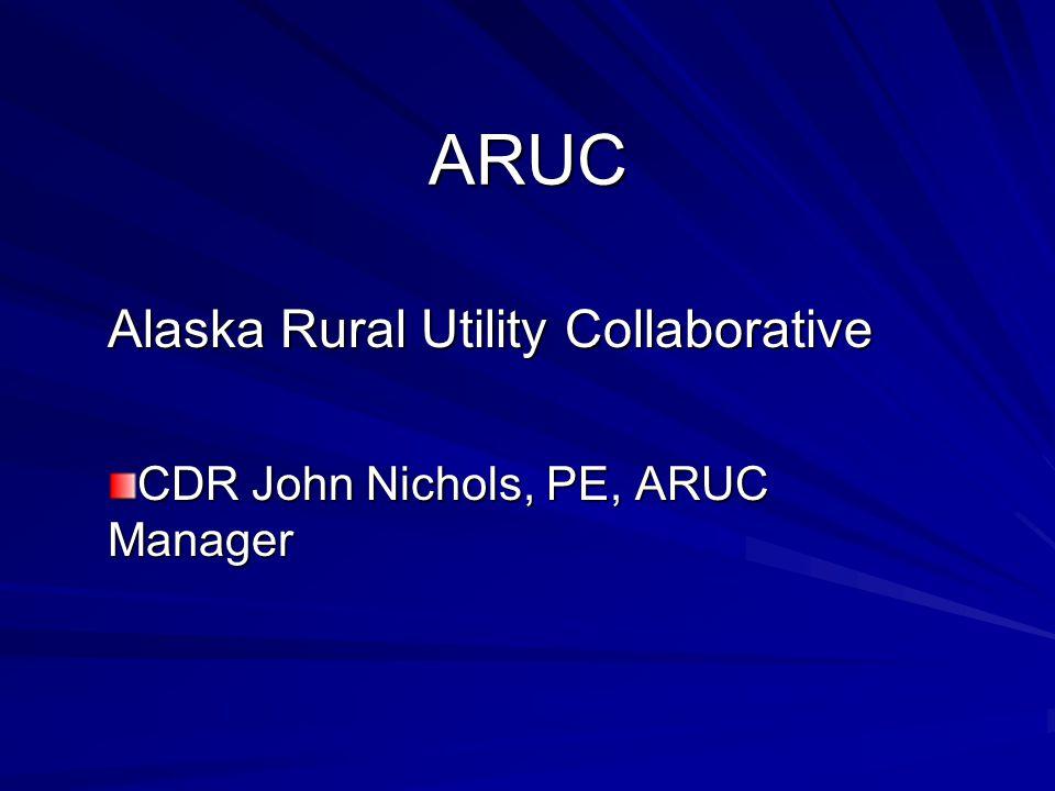 ARUC Alaska Rural Utility Collaborative CDR John Nichols, PE, ARUC Manager