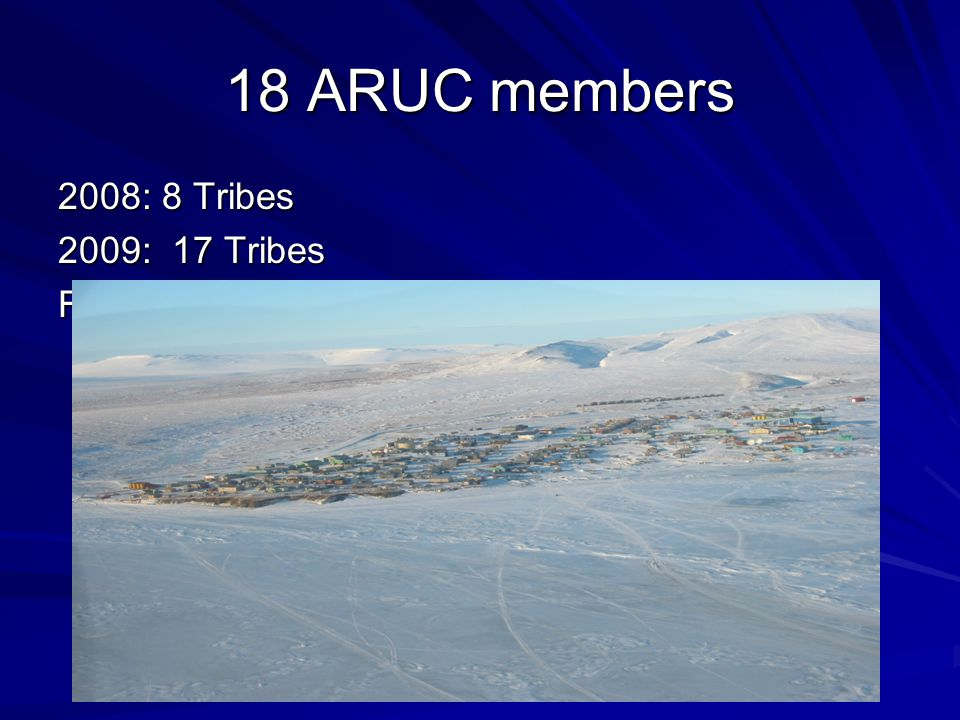 18 ARUC members 2008: 8 Tribes 2009: 17 Tribes FY10 projected: 25 Tribes