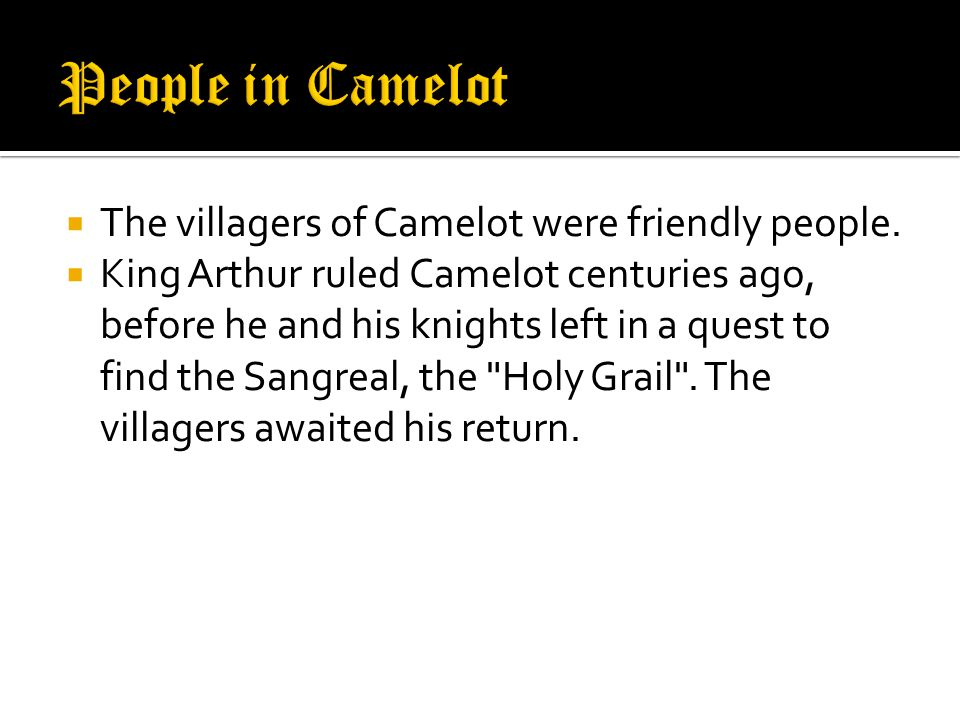 The legends and stories about Camelot create an enduring impression of a wonderful, mystical castle, and where knights in shining armor live to an honorable Code of Chivalry.