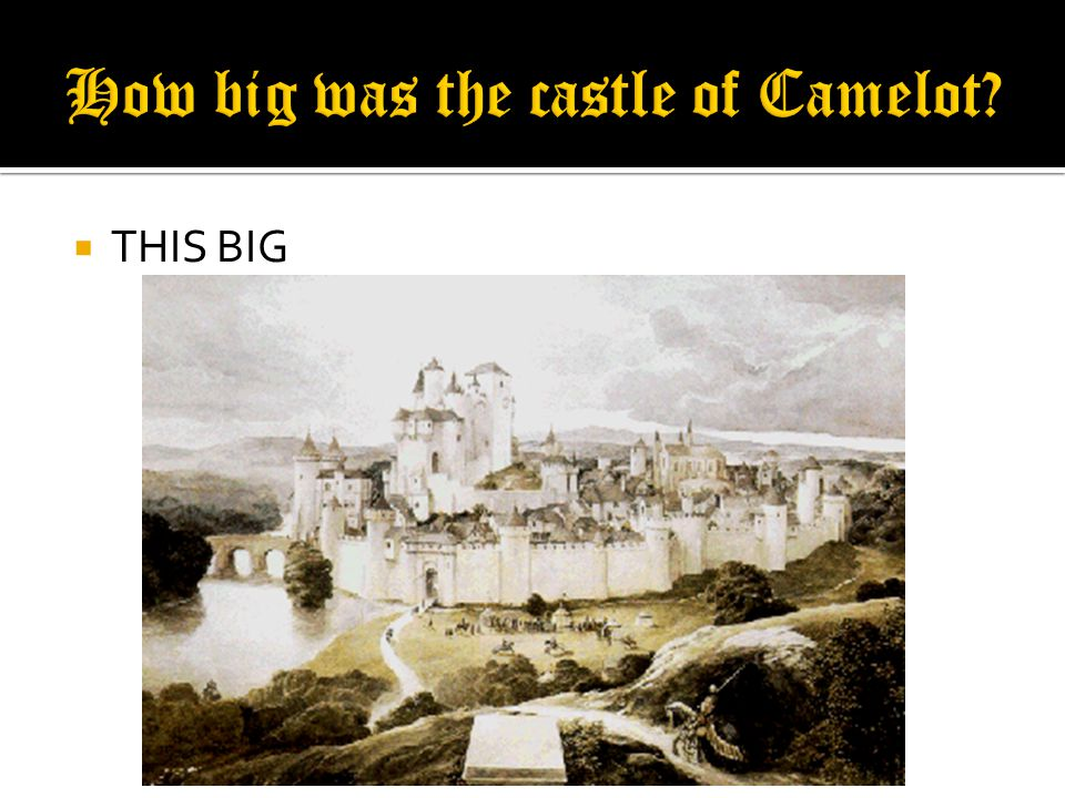  Since Camelot is a legendary place, it is perhaps futile to speak of its location.